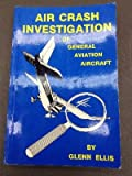 img - for Air Crash Investigation of General Aviation Aircraft: With Emphasis on the Crash Scene Aspects of the Investigation book / textbook / text book