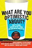 What Are You Optimistic About?: Todays Leading Thinkers on Why Things Are Good and Getting Better