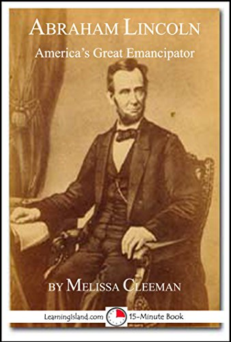 Melissa Cleeman - Abraham Lincoln: America's Great Emancipator: A 15-Minute Biography (15-Minute Books Book 630)