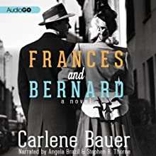 Frances and Bernard (       UNABRIDGED) by Carlene Bauer Narrated by Angela Brazil, Stephen R. Thorne