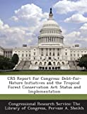img - for Crs Report for Congress: Debt-For-Nature Initiatives and the Tropical Forest Conservation ACT: Status and Implementation book / textbook / text book