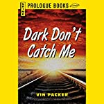 Dark Don't Catch Me | Vin Packer