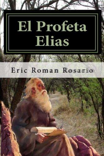 El Profeta Elias: La vida del Profeta Elias,un hombre lleno del poder y gracia de Dios,con definiciones en hebreo y en griego atrevete a av