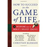 How to Succeed in the Game of Life: 34 Interviews with the World's Greatest Coaches ~ Christian Klemash