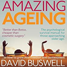 Amazing Ageing Audiobook by David Buswell Narrated by Dan Breitfeller