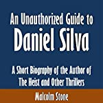 An Unauthorized Guide to Daniel Silva: A Short Biography of the Author of 'The Heist' and Other Thrillers | Malcolm Stone