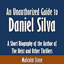 An Unauthorized Guide to Daniel Silva: A Short Biography of the Author of 'The Heist' and Other Thrillers (       UNABRIDGED) by Malcolm Stone Narrated by Kevin Kollins