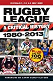 Rugby League, a Critical History 1980 - 2013