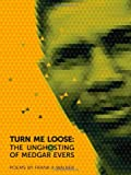 Turn Me Loose: The Unghosting of Medgar Evers