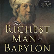 The Richest Man in Babylon: Six Laws of Wealth Audiobook by Charles Conrad Narrated by Charles Conrad