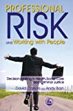 Professional Risk and Working with People: Decision-Making in Health, Social Care and Criminal Justice