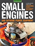 Small Engines and Outdoor Power Equipment: A Care & Repair Guide for: Lawn Mowers, Snowblowers & Small Gas-Powered Imple (Zenith Graphic Histories)