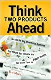 img - for Think Two Products Ahead: Secrets the Big Advertising Agencies Don't Want You to Know and How to Use Them for Bigger Profits book / textbook / text book