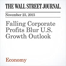 Falling Corporate Profits Blur U.S. Growth Outlook (       UNABRIDGED) by Kate Davidson, Theo Francis Narrated by Alexander Quincy