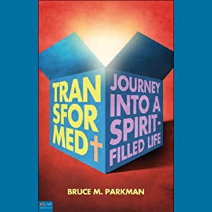 Transformed: The Journey into a Spirit-Filled Life | [Bruce M. Parkman]