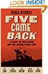 Five Came Back: A Story of Hollywood...