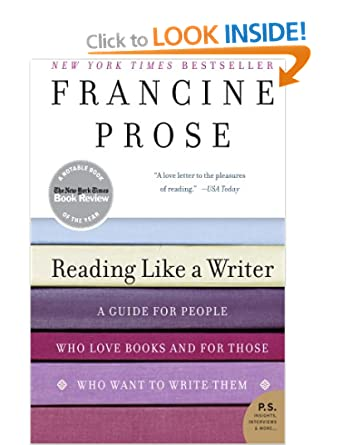 Image: Cover of Reading Like a Writer: A Guide for People Who Love Books and for Those Who Want to Write Them (P.S.) by Francine Prose
