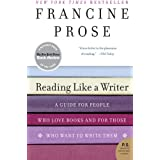 Reading Like a Writer: A Guide for People Who Love Books and for Those Who Want to Write Them (P.S.) ~ Francine Prose