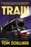 Search : Train: Riding the Rails That Created the Modern World—from the Trans-Siberian to the Southwest Chief
