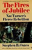 The Fires of Jubilee: Nat Turner's Fierce Rebellion (0060916702) by Oates, Stephen B.