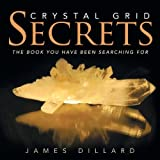 img - for Crystal Grid Secrets: The Book You Have Been Searching for by Dillard, James (2013) Paperback book / textbook / text book