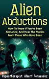 Alien Abductions: How to Know If Youve Been Abducted & Hear the Stories of Those Who Have (Aliens, Abductions, UFOs, Extraterrestrial, ET, unexplained, saucers, ufo)