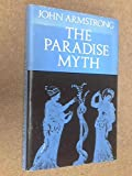 The Paradise Myth (0192121758) by Armstrong, John
