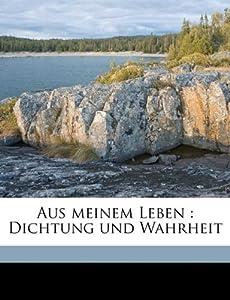 Aus meinem Leben: Dichtung und Wahrheit (German Edition) Johann Wolfgang von Goethe and Theodor Friedrich