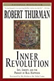 Inner Revolution: Life, Liberty and the Pursuit of Real Happiness Robert Thurman