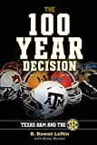 img - for The 100-Year Decision: Texas A&m and the SEC book / textbook / text book