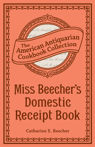 Miss Beecher'S Domestic Receipt Book: Designed As A Supplement To Her Treatise On Domestic Economy (American Antiquarian Cookbook Collection)