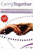 Mary Barham Caring Together HSC218 - Support Individuals with Their Personal Care Needs: Level 2: Learner Workbook - Health and Social Care S/NVQ