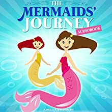 Books for Kids: The Mermaids' Journey | Livre audio Auteur(s) : Adella Swimson Narrateur(s) : Nicky Delgado
