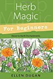 Herb Magic for Beginners (For Beginners (Llewellyn's)) (0738708372) by Dugan, Ellen