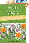 Herb Magic for Beginners: Down-to-Ear...
