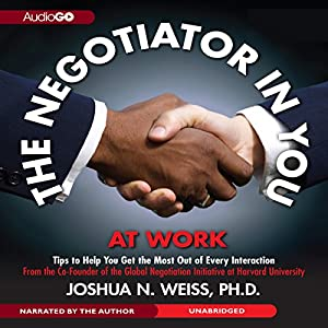 The Negotiator in You: At Work: Tips to Help You Get the Most Out of Every Interaction Audiobook