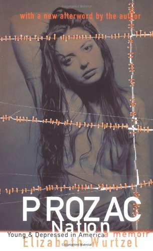 Prozac Nation : Young and Depressed in America - A Memoir
