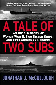 A Tale of Two Subs: An Untold Story of World War II, Two Sister Ships and Extraordinary Heroism