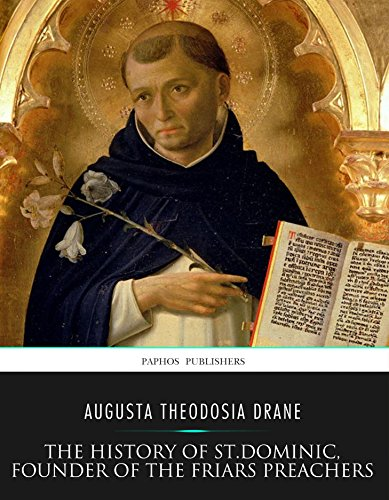 The History of St. Dominic, Founder of the Friars Preachers PDF