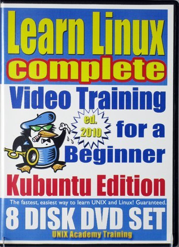 Learn Linux Complete for a Beginner Video Training and Four Certification Exams Bundle, Kubuntu Edition. 8-disc DVD Set, Ed.2011