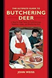 img - for The Ultimate Guide to Butchering Deer: A Step-by-Step Guide to Field Dressing, Skinning, Aging, and Butchering Deer (The Ultimate Guides) book / textbook / text book
