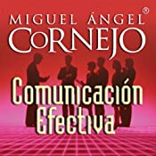 Comunicación Efectiva (Texto Completo) [Effective Communication ] | [Miguel Angel Cornejo]