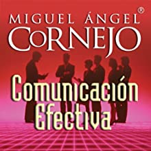 Comunicación Efectiva (Texto Completo) [Effective Communication ] (       UNABRIDGED) by Miguel Angel Cornejo Narrated by Miguel Angel Cornejo