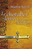echange, troc Martin Aurell - Le Chevalier lettré: Savoir et conduite de l'aristocratie aux XIIe et XIIIe siècles