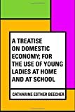 img - for A Treatise on Domestic Economy; For the Use of Young Ladies at Home and at School book / textbook / text book