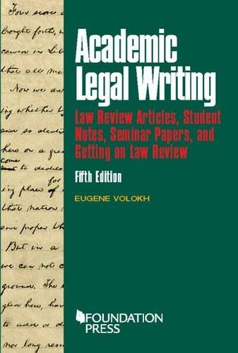 Academic Legal Writing: Law Rev Articles, Student Notes, Seminar Papers, and Getting on Law Rev (University Casebook Series)