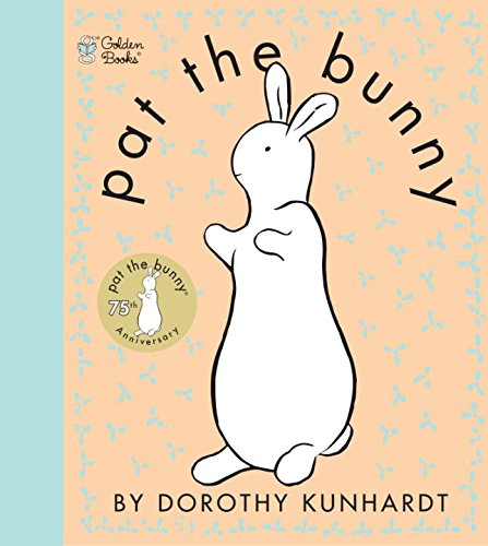 Pat the Bunny (Touch and Feel Book) - Dorothy Kunhardt