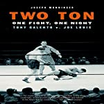 Two Ton: One Night, One Fight - Tony Galento v. Joe Louis | Joseph Monninger