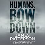 Humans, Bow Down | James Patterson