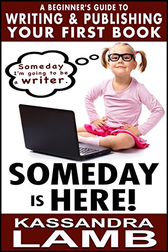 Someday Is Here!: A Beginner's Guide to Writing and Publishing Your First Book